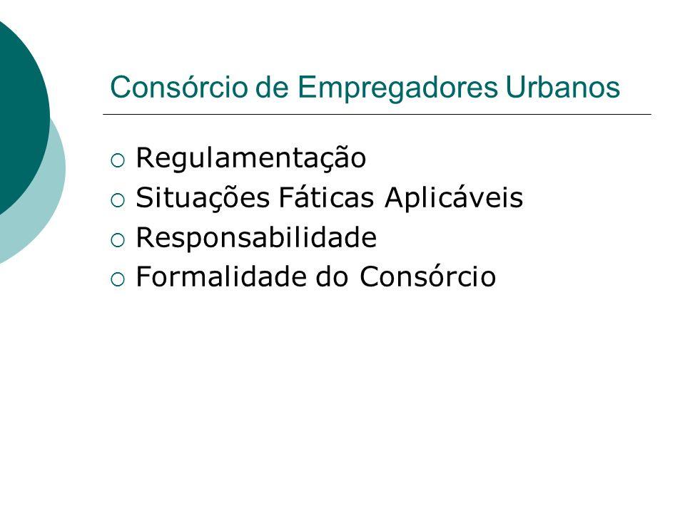 Consórcio de Empregadores Urbanos Regulamentação Situações Fáticas Aplicáveis Responsabilidade Formalidade do Consórcio