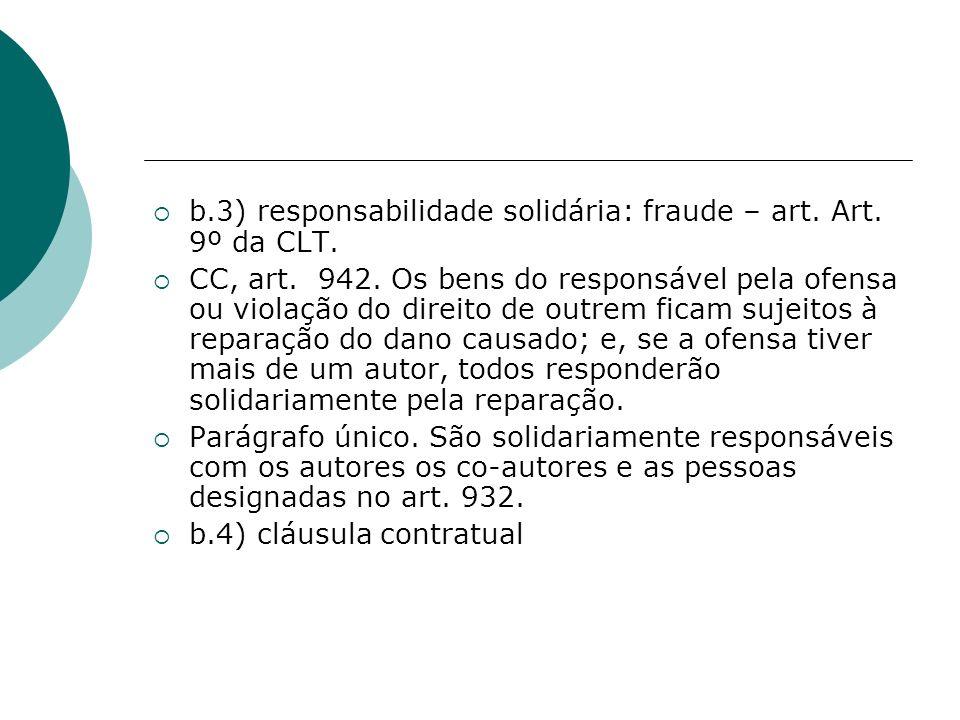 b.3) responsabilidade solidária: fraude – art. Art. 9º da CLT. CC, art. 942. Os bens do responsável pela ofensa ou violação do direito de outrem ficam