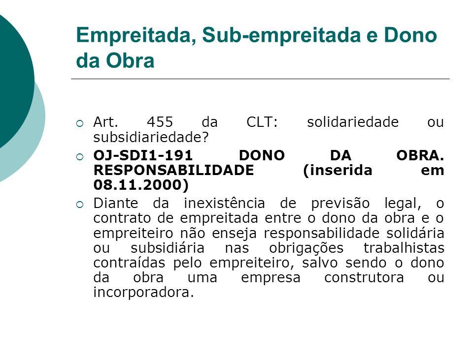 Empreitada, Sub-empreitada e Dono da Obra Art. 455 da CLT: solidariedade ou subsidiariedade? OJ-SDI1-191 DONO DA OBRA. RESPONSABILIDADE (inserida em 0