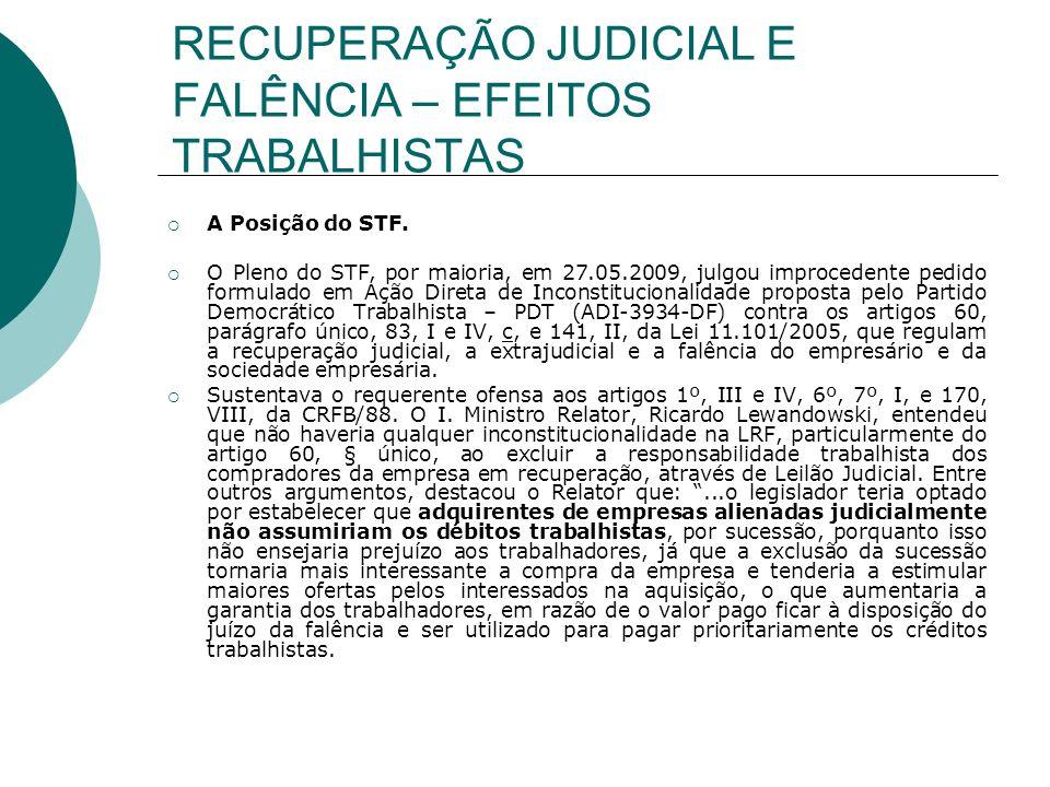 RECUPERAÇÃO JUDICIAL E FALÊNCIA – EFEITOS TRABALHISTAS A Posição do STF. O Pleno do STF, por maioria, em 27.05.2009, julgou improcedente pedido formul