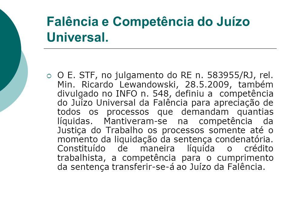 Falência e Competência do Juízo Universal. O E. STF, no julgamento do RE n. 583955/RJ, rel. Min. Ricardo Lewandowski, 28.5.2009, também divulgado no I