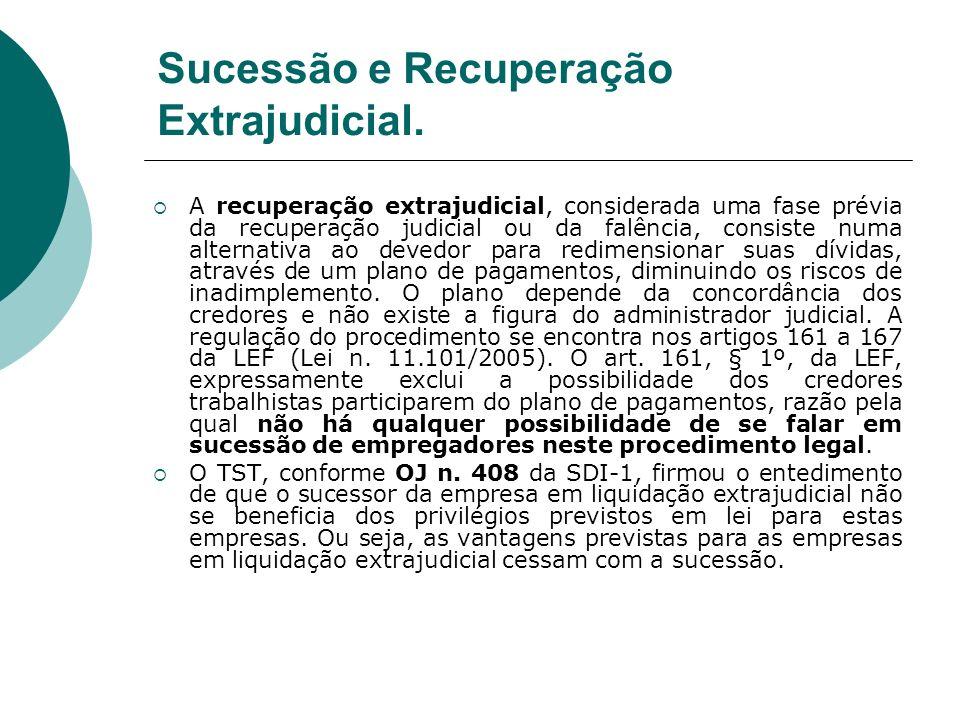 Sucessão e Recuperação Extrajudicial. A recuperação extrajudicial, considerada uma fase prévia da recuperação judicial ou da falência, consiste numa a