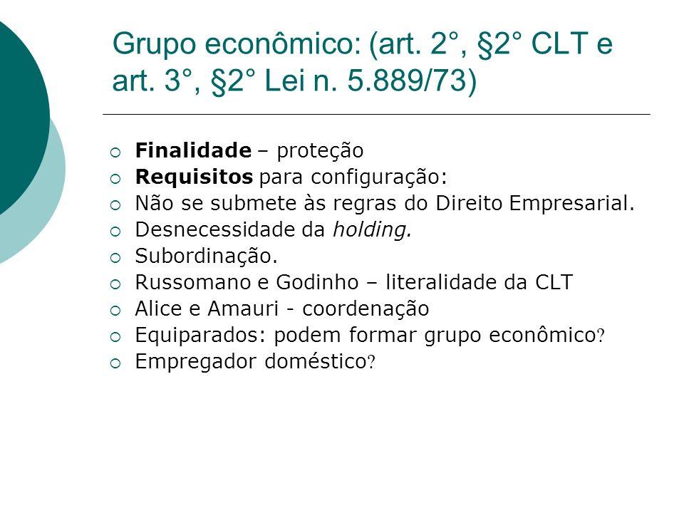 Grupo econômico: (art. 2°, §2° CLT e art. 3°, §2° Lei n. 5.889/73) Finalidade – proteção Requisitos para configuração: Não se submete às regras do Dir
