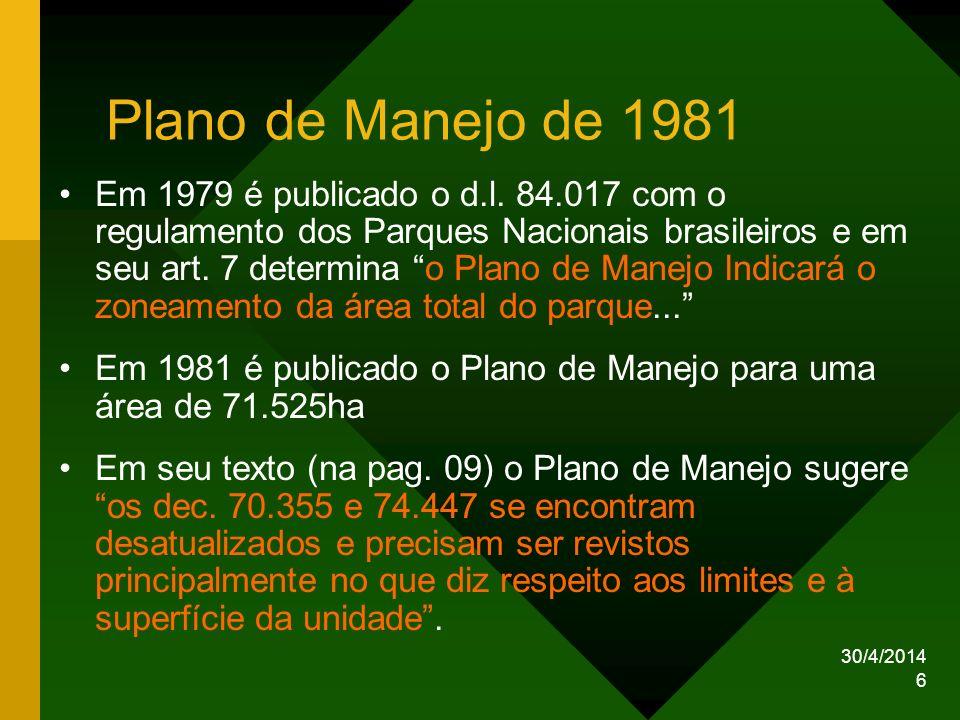 30/4/2014 6 Plano de Manejo de 1981 Em 1979 é publicado o d.l. 84.017 com o regulamento dos Parques Nacionais brasileiros e em seu art. 7 determina o