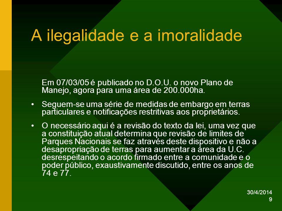 30/4/2014 9 A ilegalidade e a imoralidade Em 07/03/05 é publicado no D.O.U. o novo Plano de Manejo, agora para uma área de 200.000ha. Seguem-se uma sé