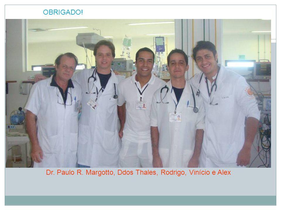 Dr. Paulo R. Margotto, Ddos Thales, Rodrigo, Vinício e Alex OBRIGADO!