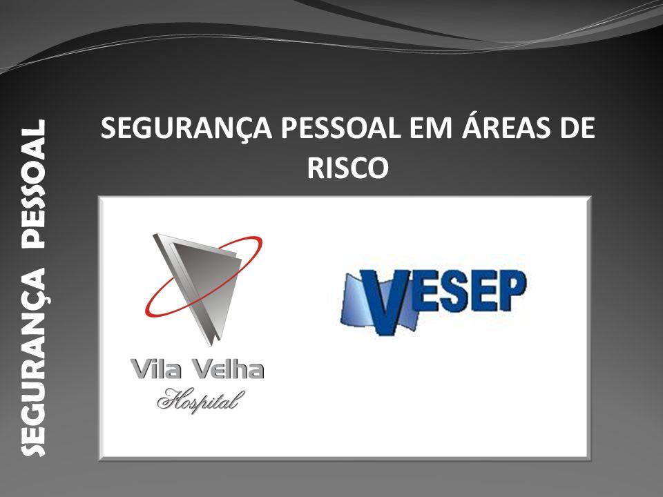 SEGURANÇA PESSOAL SEGURANÇA PESSOAL EM ÁREAS DE RISCO