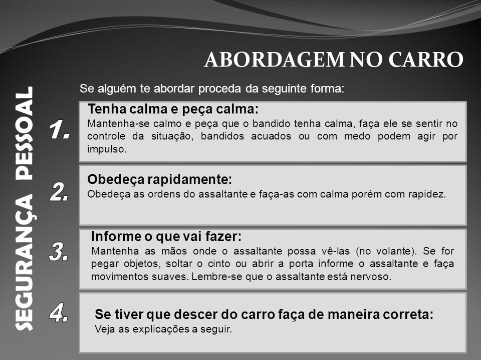 SEGURANÇA PESSOAL ABORDAGEM NO CARRO Se alguém te abordar proceda da seguinte forma: Tenha calma e peça calma: Mantenha-se calmo e peça que o bandido