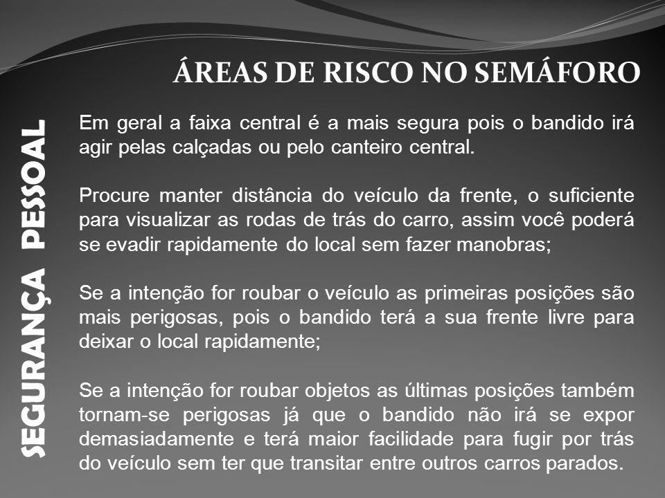 SEGURANÇA PESSOAL ÁREAS DE RISCO NO SEMÁFORO Em geral a faixa central é a mais segura pois o bandido irá agir pelas calçadas ou pelo canteiro central.