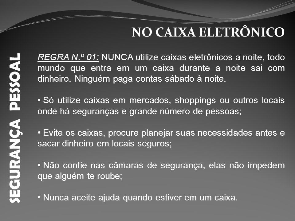 SEGURANÇA PESSOAL NO CAIXA ELETRÔNICO REGRA N.º 01: NUNCA utilize caixas eletrônicos a noite, todo mundo que entra em um caixa durante a noite sai com