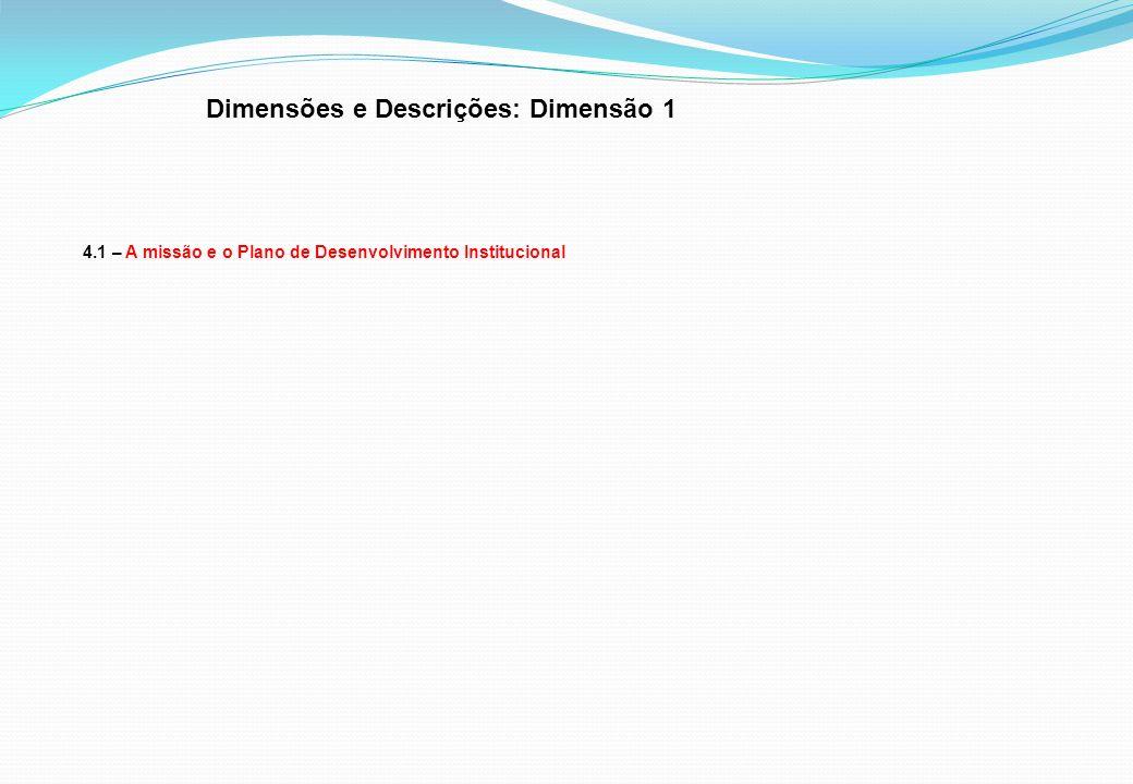 Dimensões e Descrições: Dimensão 1 4.1 – A missão e o Plano de Desenvolvimento Institucional