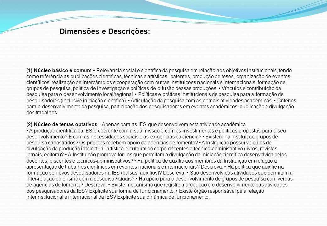 Dimensões e Descrições: (1) Núcleo básico e comum Relevância social e científica da pesquisa em relação aos objetivos institucionais, tendo como refer