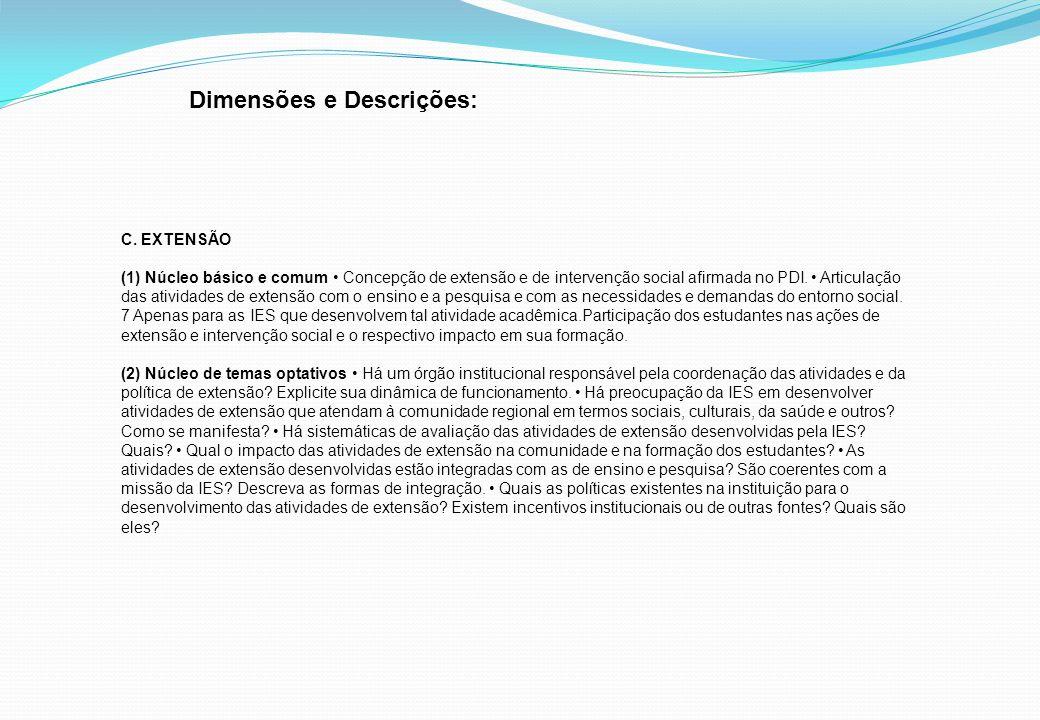 Dimensões e Descrições: C. EXTENSÃO (1) Núcleo básico e comum Concepção de extensão e de intervenção social afirmada no PDI. Articulação das atividade
