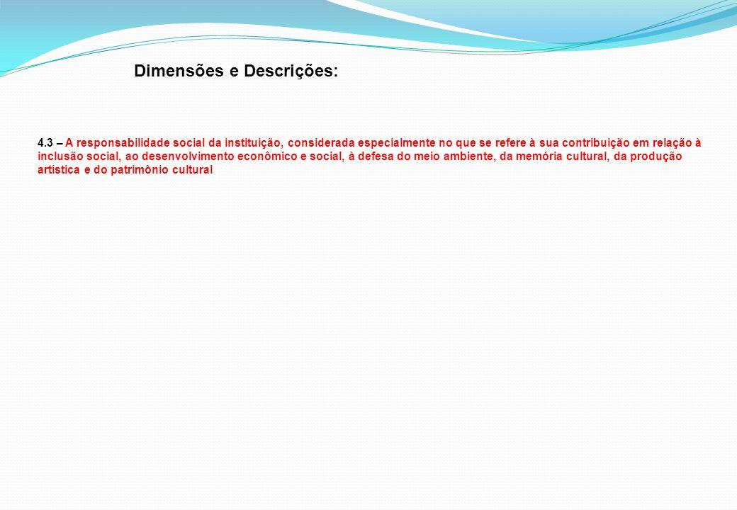 Dimensões e Descrições: 4.3 – A responsabilidade social da instituição, considerada especialmente no que se refere à sua contribuição em relação à inc