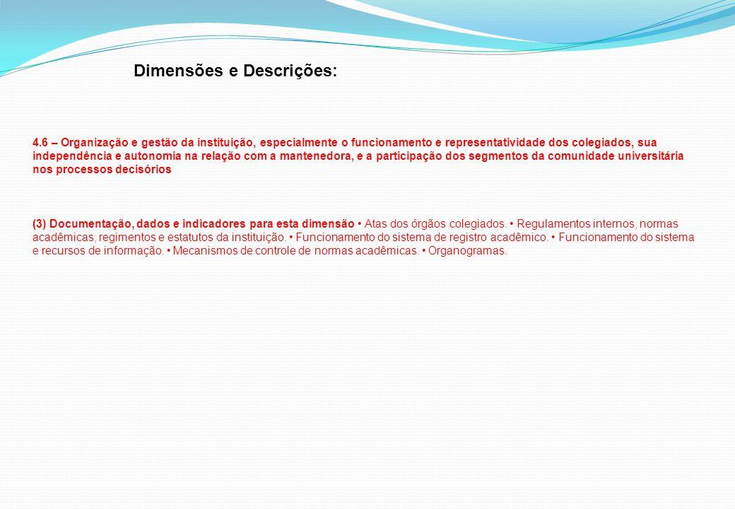 Dimensões e Descrições: 4.6 – Organização e gestão da instituição, especialmente o funcionamento e representatividade dos colegiados, sua independênci