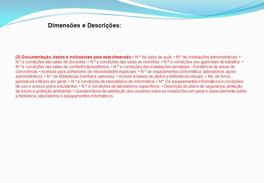 Dimensões e Descrições: (3) Documentação, dados e indicadores para esta dimensão N.º de salas de aula. N.º de instalações administrativas. N.º e condi