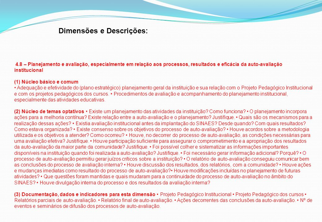 Dimensões e Descrições: 4.8 – Planejamento e avaliação, especialmente em relação aos processos, resultados e eficácia da auto-avaliação institucional