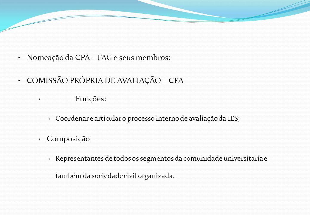 Nomeação da CPA – FAG e seus membros: COMISSÃO PRÓPRIA DE AVALIAÇÃO – CPA Funções: Coordenar e articular o processo interno de avaliação da IES; Compo