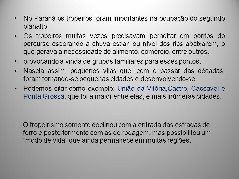 No Paraná os tropeiros foram importantes na ocupação do segundo planalto. Os tropeiros muitas vezes precisavam pernoitar em pontos do percurso esperan