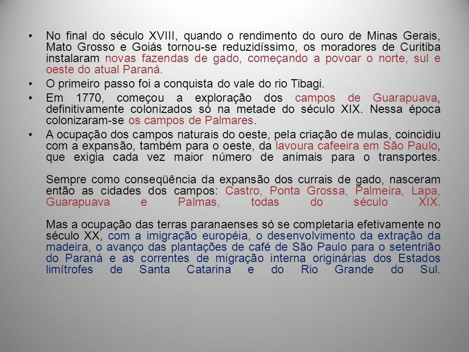 No final do século XVIII, quando o rendimento do ouro de Minas Gerais, Mato Grosso e Goiás tornou-se reduzidíssimo, os moradores de Curitiba instalara