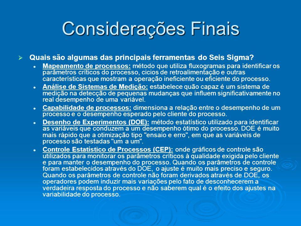 Considerações Finais Quais são algumas das principais ferramentas do Seis Sigma.