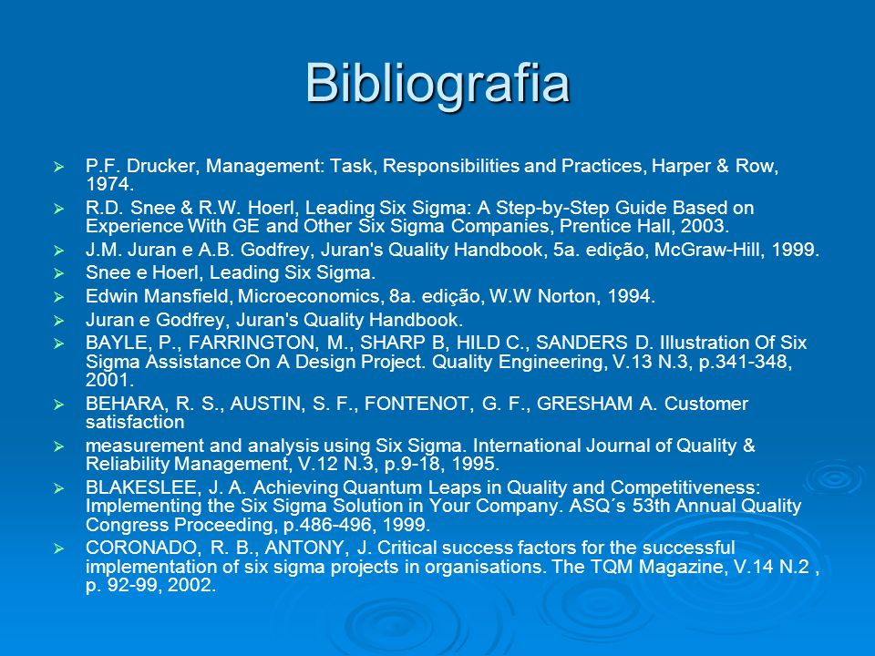 Bibliografia P.F. Drucker, Management: Task, Responsibilities and Practices, Harper & Row, 1974. R.D. Snee & R.W. Hoerl, Leading Six Sigma: A Step-by-