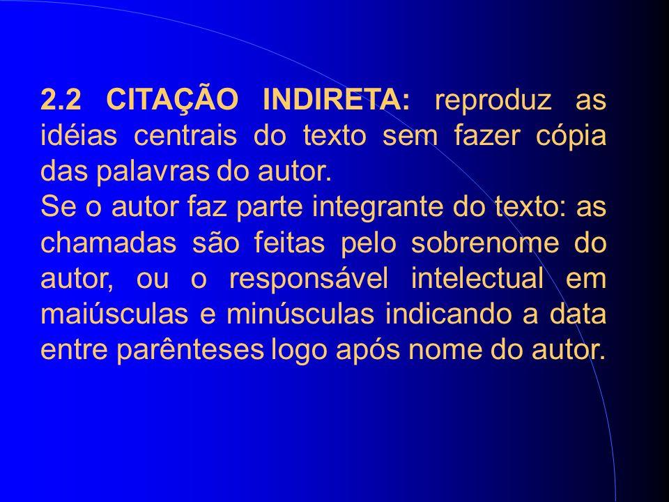 2.2 CITAÇÃO INDIRETA: reproduz as idéias centrais do texto sem fazer cópia das palavras do autor.