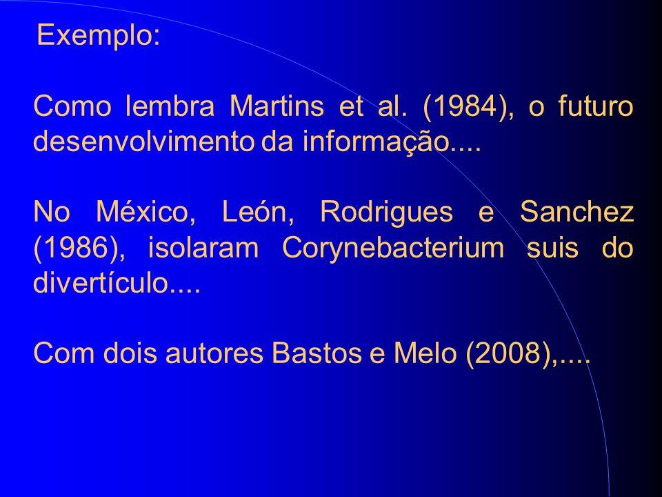 Exemplo: Como lembra Martins et al. (1984), o futuro desenvolvimento da informação....