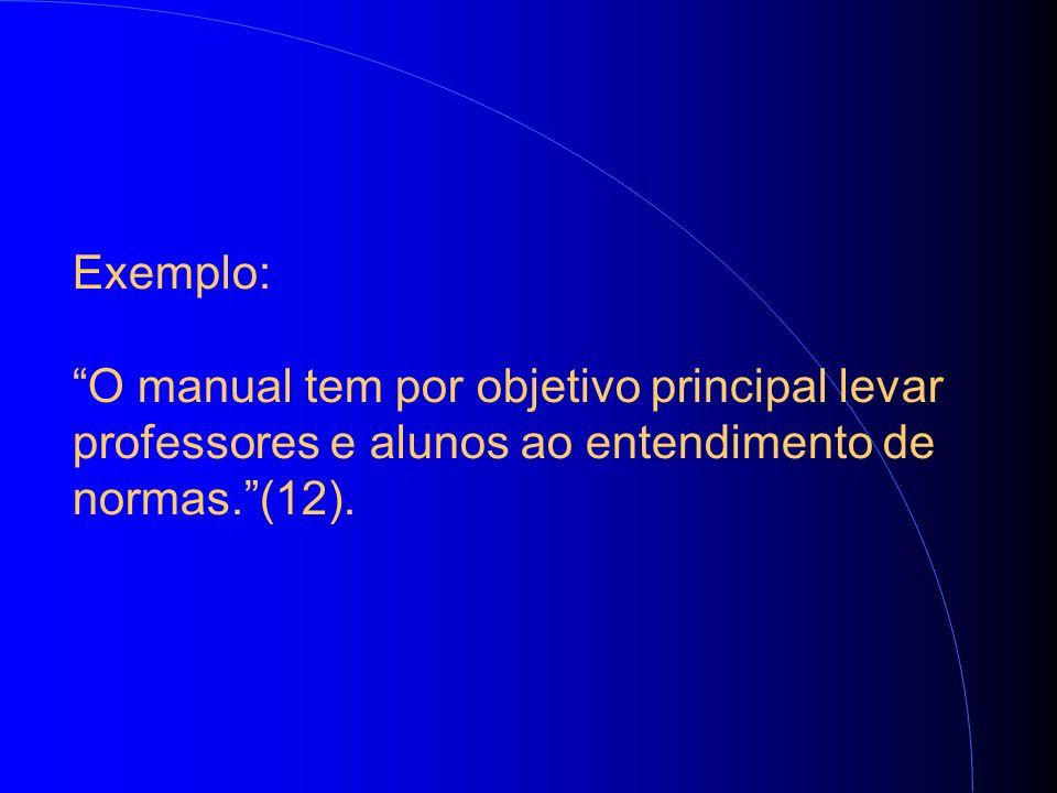 Exemplo: O manual tem por objetivo principal levar professores e alunos ao entendimento de normas.(12).