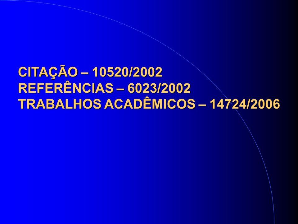 CITAÇÃO – 10520/2002 REFERÊNCIAS – 6023/2002 TRABALHOS ACADÊMICOS – 14724/2006