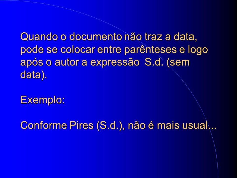 Quando o documento não traz a data, pode se colocar entre parênteses e logo após o autor a expressão S.d.