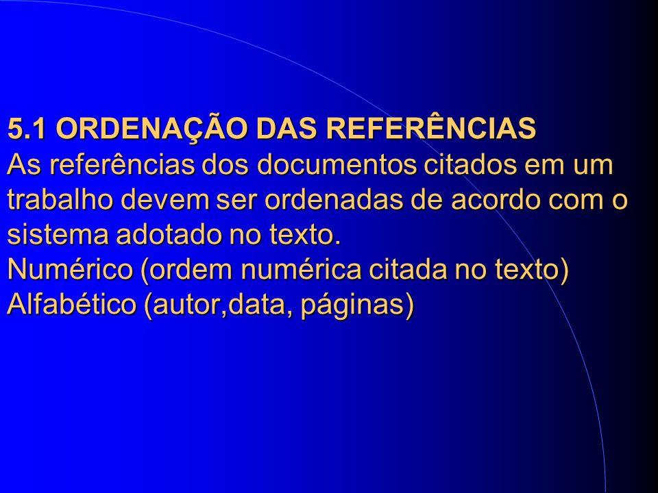 5.1 ORDENAÇÃO DAS REFERÊNCIAS As referências dos documentos citados em um trabalho devem ser ordenadas de acordo com o sistema adotado no texto.