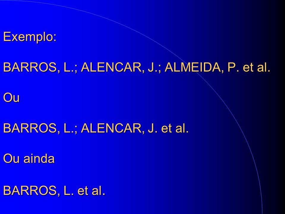 Exemplo: BARROS, L.; ALENCAR, J.; ALMEIDA, P. et al.