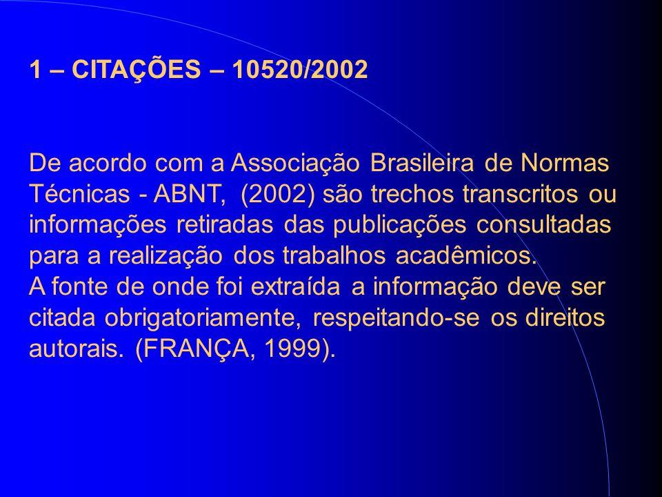 1 – CITAÇÕES – 10520/2002 De acordo com a Associação Brasileira de Normas Técnicas - ABNT, (2002) são trechos transcritos ou informações retiradas das publicações consultadas para a realização dos trabalhos acadêmicos.
