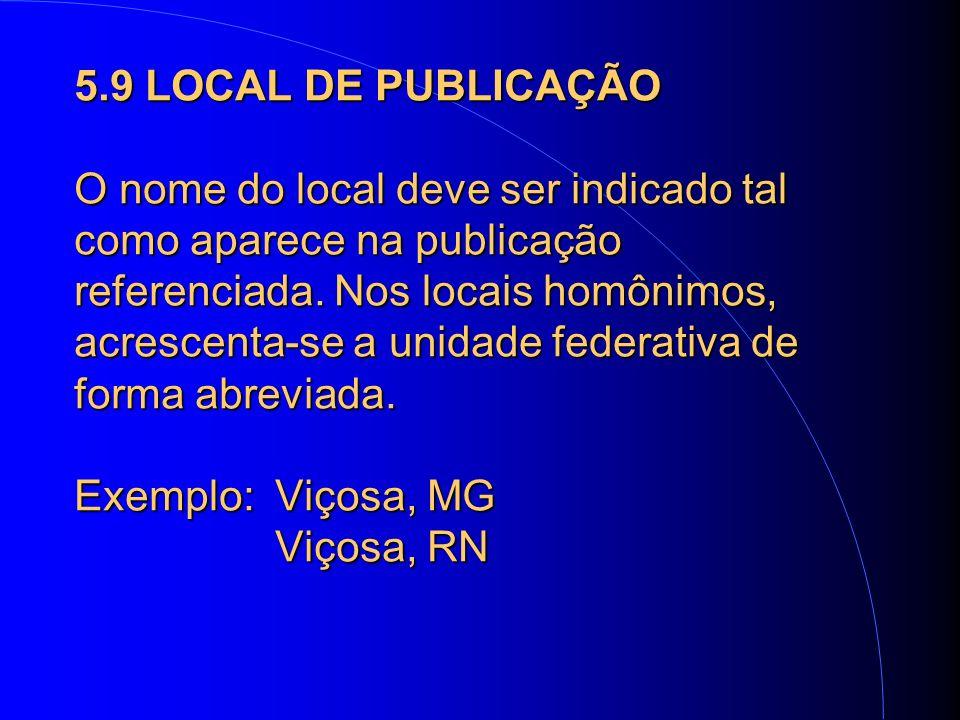 5.9 LOCAL DE PUBLICAÇÃO O nome do local deve ser indicado tal como aparece na publicação referenciada.