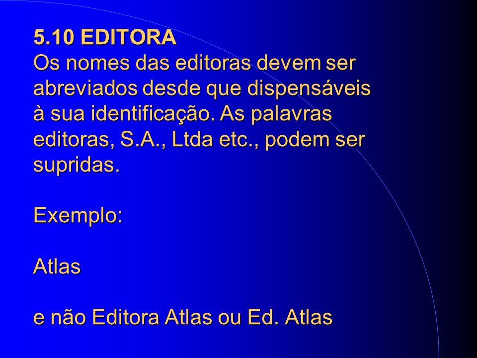 5.10 EDITORA Os nomes das editoras devem ser abreviados desde que dispensáveis à sua identificação.