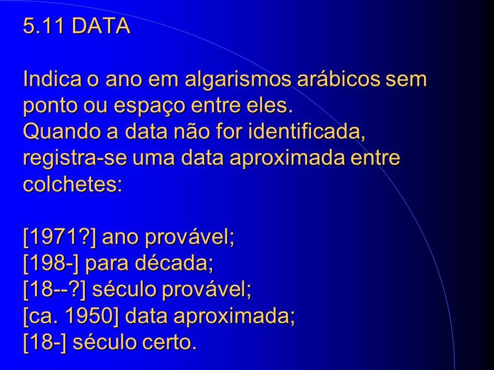 5.11 DATA Indica o ano em algarismos arábicos sem ponto ou espaço entre eles.
