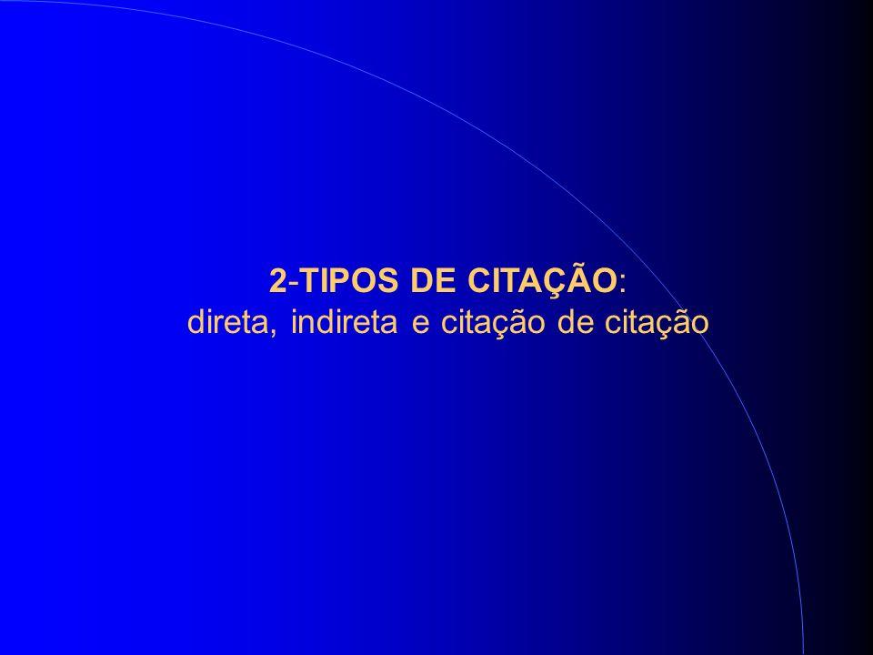 2-TIPOS DE CITAÇÃO: direta, indireta e citação de citação