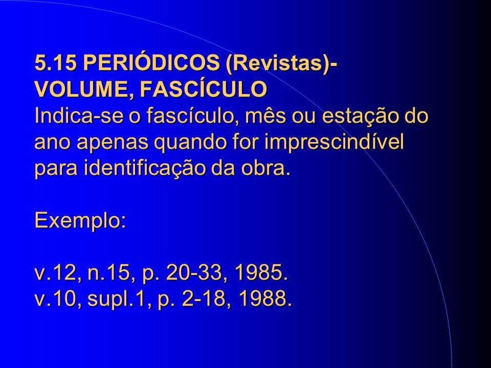 5.15 PERIÓDICOS (Revistas)- VOLUME, FASCÍCULO Indica-se o fascículo, mês ou estação do ano apenas quando for imprescindível para identificação da obra.