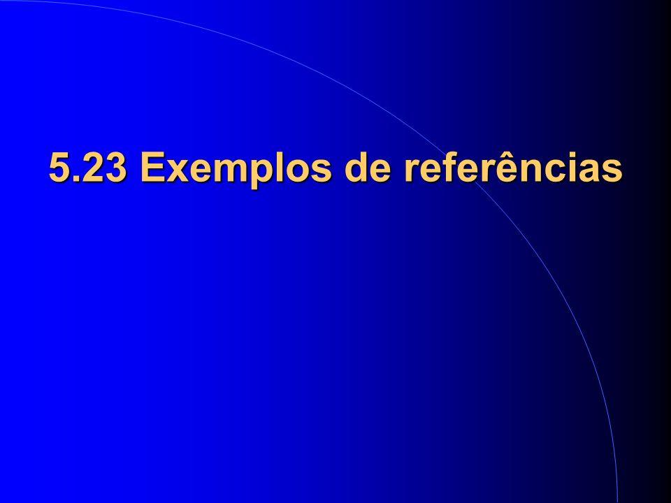5.23 Exemplos de referências 5.23 Exemplos de referências