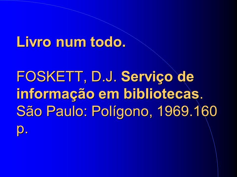Livro num todo. FOSKETT, D.J. Serviço de informação em bibliotecas.