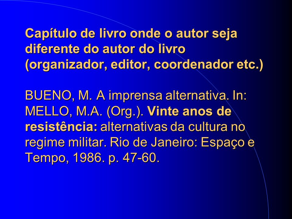 Capítulo de livro onde o autor seja diferente do autor do livro (organizador, editor, coordenador etc.) BUENO, M.