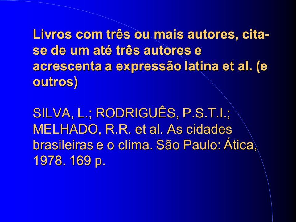 Livros com três ou mais autores, cita- se de um até três autores e acrescenta a expressão latina et al.
