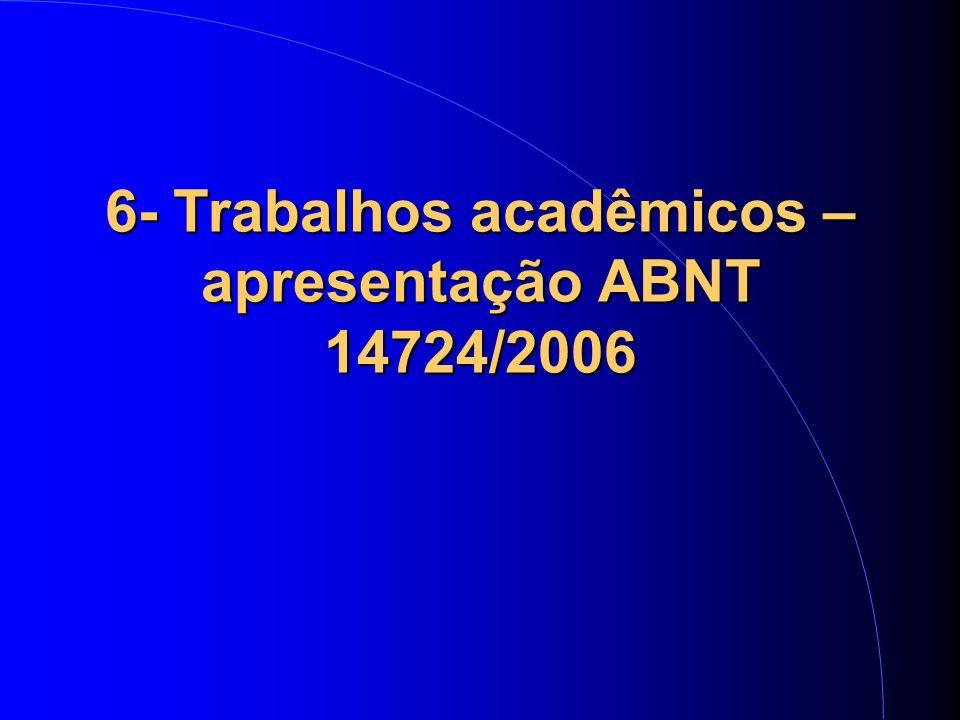6- Trabalhos acadêmicos – apresentação ABNT 14724/2006