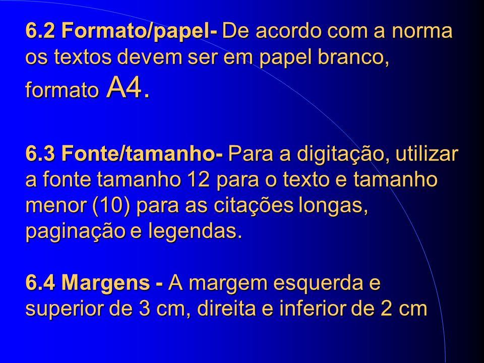 6.2 Formato/papel- De acordo com a norma os textos devem ser em papel branco, formato A4.