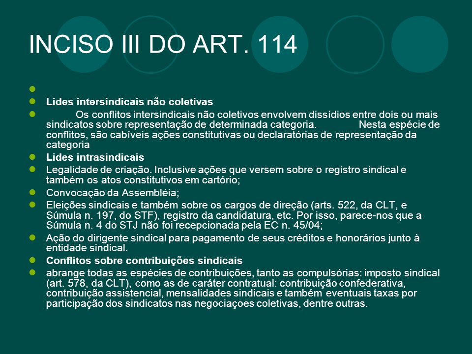 INCISO III DO ART. 114 Lides intersindicais não coletivas Os conflitos intersindicais não coletivos envolvem dissídios entre dois ou mais sindicatos s