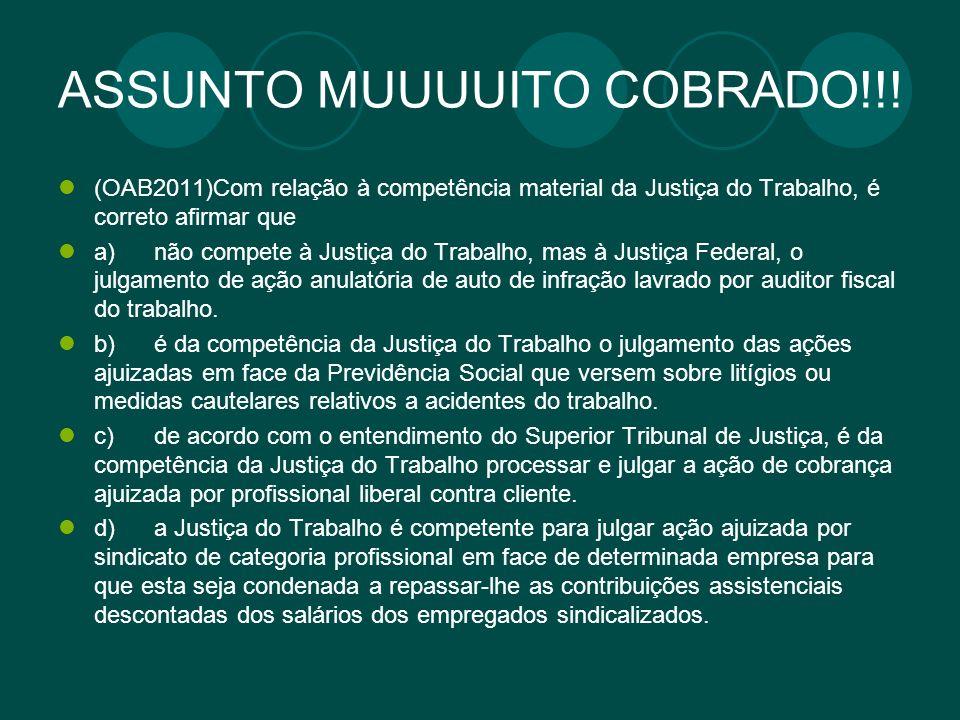 ASSUNTO MUUUUITO COBRADO!!! (OAB2011)Com relação à competência material da Justiça do Trabalho, é correto afirmar que a)não compete à Justiça do Traba