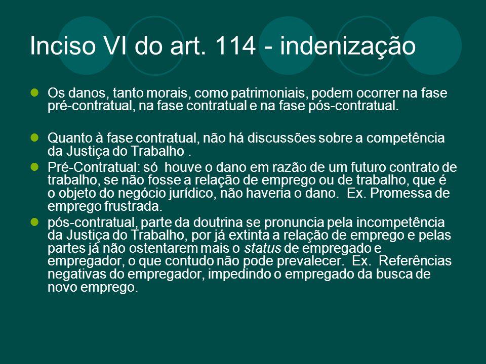 Inciso VI do art. 114 - indenização Os danos, tanto morais, como patrimoniais, podem ocorrer na fase pré-contratual, na fase contratual e na fase pós-