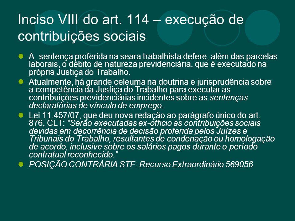 Inciso VIII do art. 114 – execução de contribuições sociais A sentença proferida na seara trabalhista defere, além das parcelas laborais, o débito de