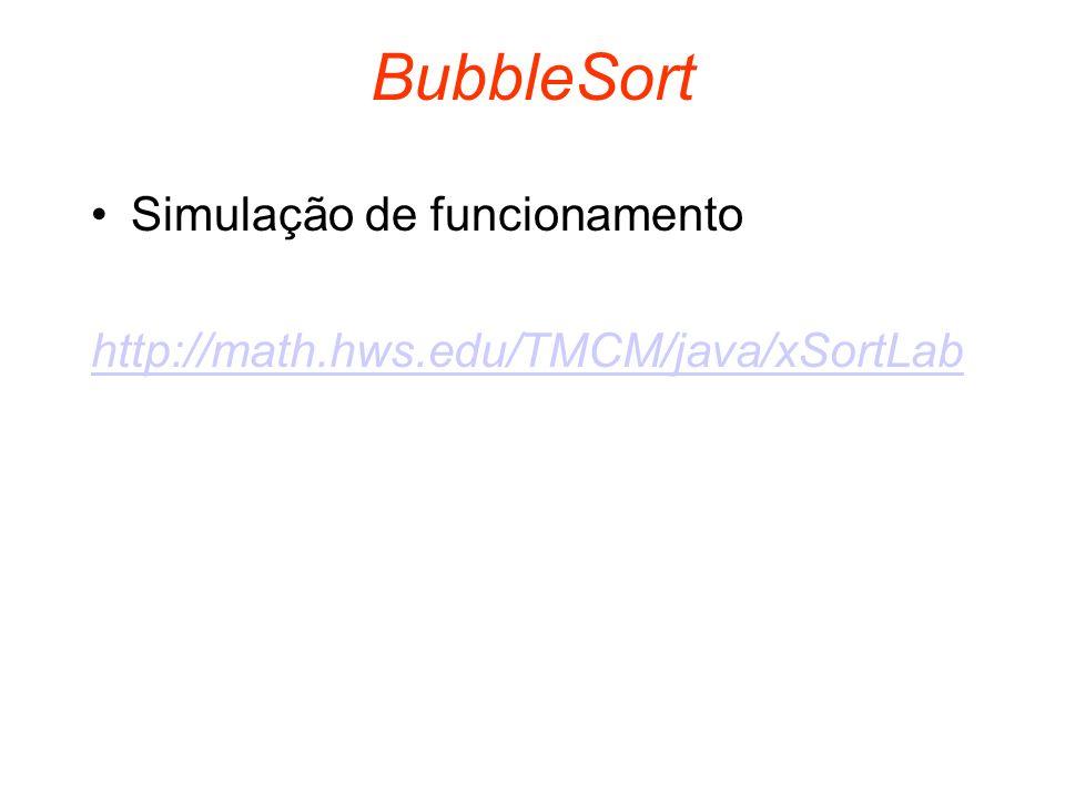 SelectionSort Característica particular –realiza uma busca seqüencial pelo menor valor no segmento não-ordenado a cada iteração Simulação de funcionamento http://math.hws.edu/TMCM/java/xSortLab
